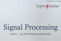 Signal Processing } 004 } Time In-variance & Linearity }